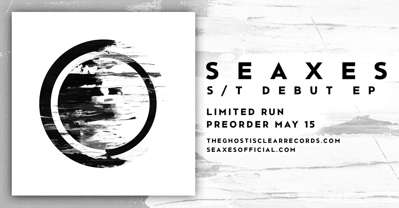 SEAXES s/t debut EP - Limited Run - The Ghost Is Clear Records